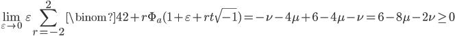 \displaystyle \lim_{\varepsilon \to 0}\varepsilon \sum_{r=-2}^2\binom{4}{2+r}\Phi_a(1+\varepsilon +rt\sqrt{-1}) = -\nu-4\mu+6-4\mu-\nu=6-8\mu-2\nu \geq 0