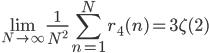 \displaystyle \lim_{N \to \infty}\frac{1}{N^2}\sum_{n=1}^Nr_4(n) = 3\zeta(2)