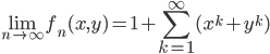 \displaystyle \lim_{n \to \infty}f_n(x, y) = 1+\sum_{k=1}^{\infty}(x^k+y^k)