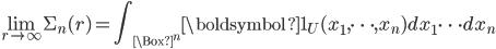 \displaystyle \lim_{r \to \infty}\Sigma_n(r) = \int_{\Box^n}\boldsymbol{1}_U(x_1, \dots, x_n) dx_1 \cdots dx_n