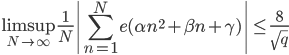 \displaystyle \limsup_{N \to \infty} \frac{1}{N}\left| \sum_{n=1}^Ne(\alpha n^2+\beta n+\gamma) \right| \leq \frac{8}{\sqrt{q}}
