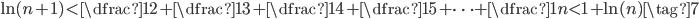 \displaystyle \ln{(n + 1)} \lt \dfrac{1}{2}  + \dfrac{1}{3} + \dfrac{1}{4} + \dfrac{1}{5} + \cdots + \dfrac{1}{n} < 1 + \ln(n) \tag{7}