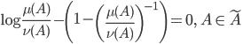\displaystyle \log\frac{\mu(A)}{\nu(A)}-\left(1-\left(\frac{\mu(A)}{\nu(A)}\right)^{-1}\right)=0,\quad A\in\tilde{A}