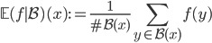 \displaystyle \mathbb{E}(f \mid \mathcal{B})(x) := \frac{1}{\#\mathcal{B}(x)}\sum_{y \in \mathcal{B}(x)}f(y)