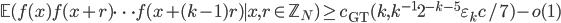 \displaystyle \mathbb{E}(f(x)f(x+r)\cdots f(x+(k-1)r) \mid x, r \in \mathbb{Z}_N) \geq c_{\text{GT}}(k, k^{-1}2^{-k-5}\varepsilon_kc/7)-o(1)