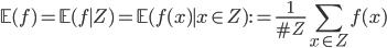 \displaystyle \mathbb{E}(f) = \mathbb{E}(f \mid Z) = \mathbb{E}(f(x) \mid x \in Z) := \frac{1}{\#Z}\sum_{x \in Z}f(x)