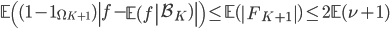 \displaystyle \mathbb{E}\left( (1-\mathbf{1}_{\Omega_{K+1}})\left|f-\left.\mathbb{E}(f\right|\mathcal{B}_K)\right|\right) \leq \mathbb{E}(\left|F_{K+1}\right|) \leq 2\mathbb{E}(\nu+1)