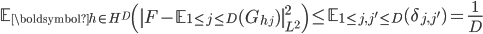 \displaystyle \mathbb{E}_{\boldsymbol{h} \in H^D}\left( \left\|F-\mathbb{E}_{1 \leq j \leq D}(G_{h_j})\right\|_{L^2}^2\right) \leq \mathbb{E}_{1 \leq j, j' \leq D}(\delta_{j, j'}) = \frac{1}{D}