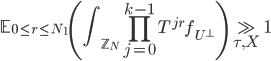 \displaystyle \mathbb{E}_{0 \leq r \leq N_1} \left( \int_{\mathbb{Z}_N}\prod_{j=0}^{k-1}T^{jr}f_{U^{\perp}}\right) \gg_{\tau, X} 1