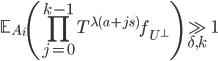 \displaystyle \mathbb{E}_{A_i}\left( \prod_{j=0}^{k-1}T^{\lambda(a+js)}f_{U^{\perp}}\right) \gg_{\delta, k}1