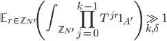 \displaystyle \mathbb{E}_{r \in \mathbb{Z}_{N'}}\left( \int_{\mathbb{Z}_{N'}}\prod_{j=0}^{k-1}T^{jr}\mathbf{1}_{A'} \right) \gg_{k, \delta} 1