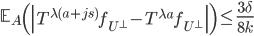 \displaystyle \mathbb{E}_A\left( \left|T^{\lambda(a+js)}f_{U^{\perp}}-T^{\lambda a}f_{U^{\perp}}\right|\right) \leq \frac{3\delta}{8k}