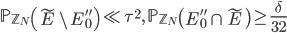 \displaystyle \mathbb{P}_{\mathbb{Z}_N}\left(\widetilde{E}\setminus E_0''\right) \ll \tau^2, \ \mathbb{P}_{\mathbb{Z}_N}\left(E_0''\cap \widetilde{E}\right) \geq \frac{\delta}{32}
