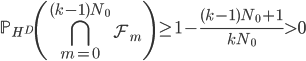 \displaystyle \mathbb{P}_{H^D}\left( \bigcap_{m=0}^{(k-1)N_0}\mathcal{F}_m\right) \geq 1-\frac{(k-1)N_0+1}{kN_0} > 0