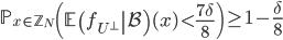 \displaystyle \mathbb{P}_{x \in \mathbb{Z}_N}\left(\left.\mathbb{E}\left(f_{U^{\perp}}\right|\mathcal{B}\right)(x) < \frac{7\delta}{8}\right) \geq 1-\frac{\delta}{8}
