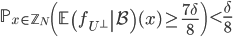 \displaystyle \mathbb{P}_{x \in \mathbb{Z}_N}\left(\left.\mathbb{E}\left(f_{U^{\perp}}\right \mathcal{B}\right)(x) \geq \frac{7\delta}{8}\right) < \frac{\delta}{8}