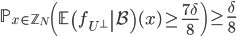 \displaystyle \mathbb{P}_{x \in \mathbb{Z}_N}\left(\left.\mathbb{E}\left(f_{U^{\perp}}\right|\mathcal{B}\right)(x) \geq \frac{7\delta}{8}\right) \geq \frac{\delta}{8}