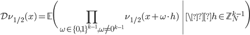 \displaystyle \mathcal{D}\nu_{1/2}(x) = \left.\mathbb{E}\Biggl(\prod_{\omega \in \{0, 1\}^{k-1}, \omega \neq 0^{k-1}}\nu_{1/2}(x+\omega \cdot h) \ \right| \ h \in \mathbb{Z}_N^{k-1}\Biggr)