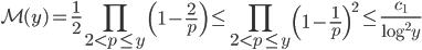 \displaystyle \mathcal{M}(y) = \frac{1}{2} \prod_{2 < p \leq y}\left( 1-\frac{2}{p} \right) \leq \prod_{2 < p \leq y} \left( 1-\frac{1}{p} \right)^2 \leq \frac{c_1}{\log^2y}