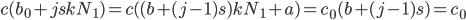 \displaystyle \mathcal{c}(b_0+jskN_1)=\mathcal{c}( (b+(j-1)s)kN_1+a) = c_0(b+(j-1)s) = c_0