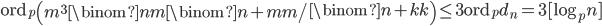 \displaystyle \mathrm{ord}_p\left( \left. m^3\binom{n}{m}\binom{n+m}{m}\right/\binom{n+k}{k}\right) \leq 3\mathrm{ord}_p d_n = 3[\log_pn]