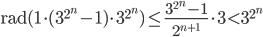 \displaystyle \mathrm{rad}(1\cdot (3^{2^n}-1)\cdot 3^{2^n}) \leq \frac{3^{2^n}-1}{2^{n+1}}\cdot 3 < 3^{2^n}