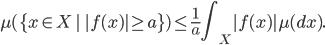 \displaystyle \mu(\{x\in X\,|\,|f(x)|\ge a\})\le\frac{1}{a}\int_{X}|f(x)|\mu(dx).