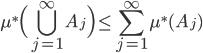 \displaystyle \mu^{*} \Big( \bigcup_{j=1}^{\infty} A_{j} \Big) \leq \sum_{j=1}^{\infty} \mu^{*}(A_{j})