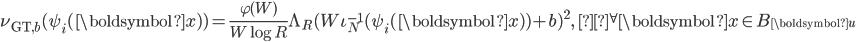 \displaystyle \nu_{\text{GT}, b}(\psi_i(\boldsymbol{x}) )= \frac{\varphi(W)}{W\log R}\Lambda_R(W\iota_N^{-1}(\psi_i(\boldsymbol{x}) )+b)^2 ,\quad{}^{\forall}\boldsymbol{x} \in B_{\boldsymbol{u}}