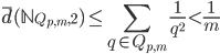 \displaystyle \overline{d}(\mathbb{N}_{Q_{p, m}, 2}) \leq \sum_{q \in Q_{p, m}} \frac{1}{q^2} < \frac{1}{m}