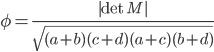 \displaystyle \phi = \frac{|\det M|}{\sqrt{(a+b)(c+d)(a+c)(b+d)}}