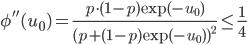 \displaystyle \phi''(u_{0})=\frac{p\cdot(1-p)\exp(-u_{0})}{(p+(1-p)\exp(-u_{0}))^{2}}\le\frac{1}{4}