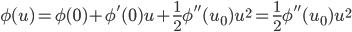 \displaystyle \phi(u)=\phi(0)+\phi'(0)u+\frac{1}{2}\phi''(u_{0})u^{2}=\frac{1}{2}\phi''(u_{0})u^{2}