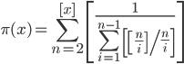 \displaystyle \pi (x) = \sum_{n=2}^{[x]}\left[ \frac{1}{\sum_{i=1}^{n-1}\left[ \left[ \left. \frac{n}{i} \right] \right/ \frac{n}{i} \right]} \right]