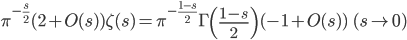 \displaystyle \pi^{-\frac{s}{2}}(2+O(s))\zeta (s) = \pi^{-\frac{1-s}{2}}\Gamma \left( \frac{1-s}{2} \right) (-1+O(s)) \ \ (s \to 0)