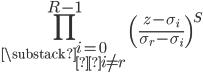 \displaystyle \prod_{\substack{i=0 \\i \neq r}}^{R-1}\left(\frac{z-\sigma_i}{\sigma_r-\sigma_i}\right)^S