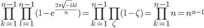 \displaystyle \prod_{k=1}^{n-1}\prod_{l=1}^{n-1}(1-e^{\frac{2\pi \sqrt{-1}kl}{n}}) = \prod_{k=1}^{n-1}\prod_{\zeta}(1-\zeta)=\prod_{k=1}^{n-1}n=n^{n-1}