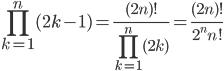\displaystyle \prod_{k=1}^n (2k - 1) = \frac{(2n)!}{\prod_{k=1}^n (2k)} = \frac{(2n)!}{2^n n!}