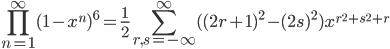 \displaystyle \prod_{n=1}^{\infty} (1-x^n)^6=\frac{1}{2}\sum_{r, s=-\infty}^{\infty} ((2r+1)^2-(2s)^2)x^{r^2+s^2+r}