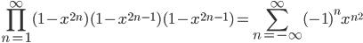\displaystyle \prod_{n=1}^{\infty}(1-x^{2n})(1-x^{2n-1})(1-x^{2n-1}) = \sum_{n=-\infty}^{\infty}(-1)^nx^{n^2}