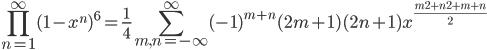 \displaystyle \prod_{n=1}^{\infty}(1-x^n)^6=\frac{1}{4}\sum_{m, n=-\infty}^{\infty}(-1)^{m+n}(2m+1)(2n+1)x^{\frac{m^2+n^2+m+n}{2}}