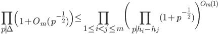 \displaystyle \prod_{p \mid \Delta}\left(1+O_m(p^{-\frac{1}{2}})\right) \leq \prod_{1 \leq i < j \leq m}\Biggl(\prod_{p \mid h_i-h_j}(1+p^{-\frac{1}{2}})\Biggr)^{O_m(1)}