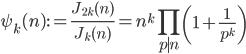 \displaystyle \psi_k(n) := \frac{J_{2k}(n)}{J_k(n)} = n^k \prod_{p \mid n}\left( 1+\frac{1}{p^k} \right)