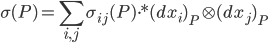 \displaystyle \sigma (P)=\sum_{i,j}\sigma_{ij}(P)\cdot*(dx_{i})_{P}\otimes (dx_{j})_{P}
