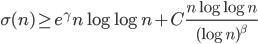 \displaystyle \sigma (n) \geq e^{\gamma}n\log \log n+C\frac{n\log \log n}{(\log n)^{\beta}}
