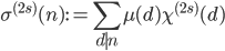 \displaystyle \sigma^{(2s)}(n) := \sum_{d \mid n}\mu (d)\chi^{(2s)}(d)