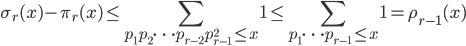 \displaystyle \sigma_r(x)-\pi_r(x) \leq \sum_{p_1p_2\cdots p_{r-2}p_{r-1}^2 \leq x}1 \leq \sum_{p_1\cdots p_{r-1}\leq x}1 = \rho_{r-1}(x)