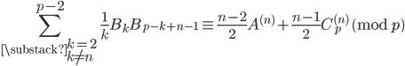 \displaystyle \sum_{\substack{k=2 \\ k \neq n}}^{p-2}\frac{1}{k}B_kB_{p-k+n-1} \equiv \frac{n-2}{2}A^{(n)}+\frac{n-1}{2}C_p^{(n)} \pmod{p}