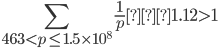 \displaystyle \sum_{463 < p \leq 1.5\times 10^8}\frac{1}{p} ≒ 1.12 > 1