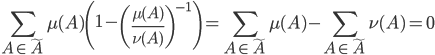 \displaystyle \sum_{A\in\tilde{A}}\mu(A)\left(1-\left(\frac{\mu(A)}{\nu(A)}\right)^{-1}\right)=\sum_{A\in\tilde{A}}\mu(A)-\sum_{A\in\tilde{A}}\nu(A)=0
